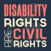 This is a dark square with writing in red and cream: DISABILITY RIGHTS ARE CIVIL RIGHTS